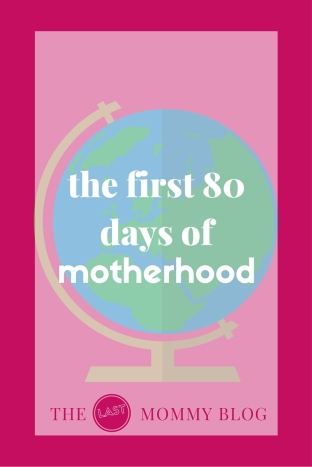 the first 80 days of motherhood