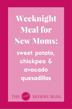 weeknight meal for new moms: sweet potato, chickpea & avocado quesadillas