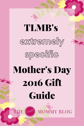 TLMB's extremely specific Mother's Day 2016 Gift Guide
