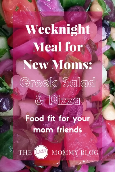 Weeknight meal for new moms: Greek salad & pizza