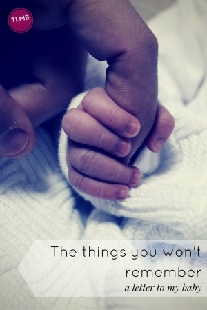 The things you won't remember: a letter to my baby