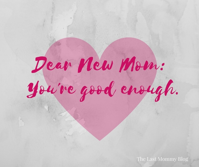 Dear New Mom: You're good enough.